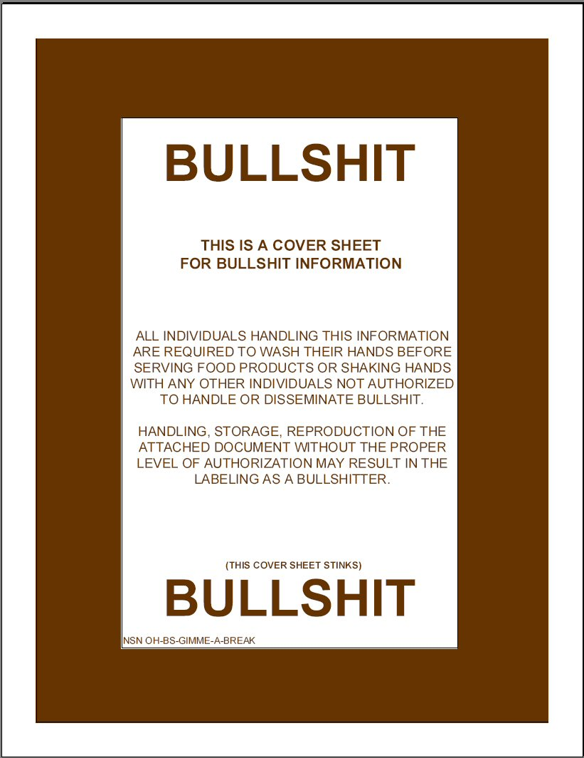 Bullshit - this is a cover sheet for bullshit information / All individuals handling this information are required to wash their hands before serving food products or shaking hands with any other individuals not authorized to handle or disseminate bullshit.
