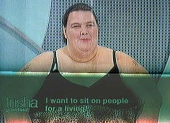 I want to sit on people for a living